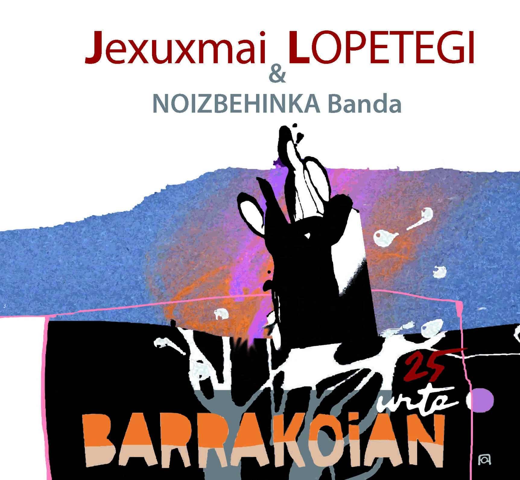 Jexuxmai Lopetegi & Noizbehinka banda - Barrakoian 20 urte